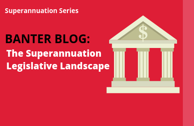 The Superannuation Legislative Landscape