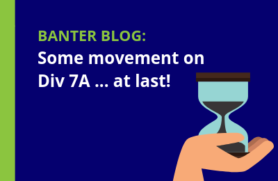 Some movement on Div 7A … at last!