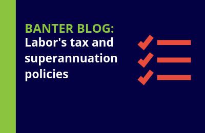 Labor's tax and superannuation policies